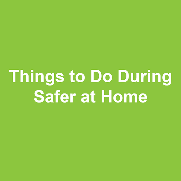 things to do during safer at home